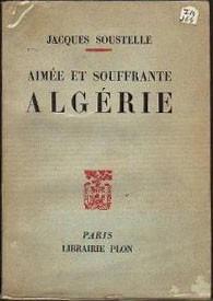 Jacques Soustelle, Aimée et souffrante Algérie
