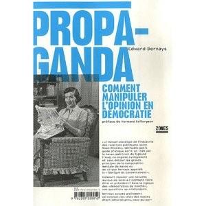 Propaganda, Oristelle Bonis, Normand Baillargeon, 2010, 1928, 2007, Zones, La Découverte, Edward Bernays, Propaganda, Opinion, démocratie, manipulation